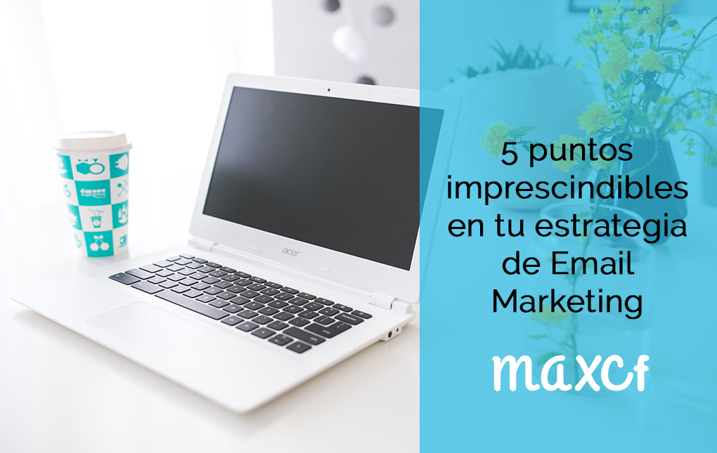5 puntos imprescindibles en tu estrategia de Email Marketing